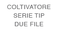 COLTIVATORE SERIE TIP DUE FILE.jpg
